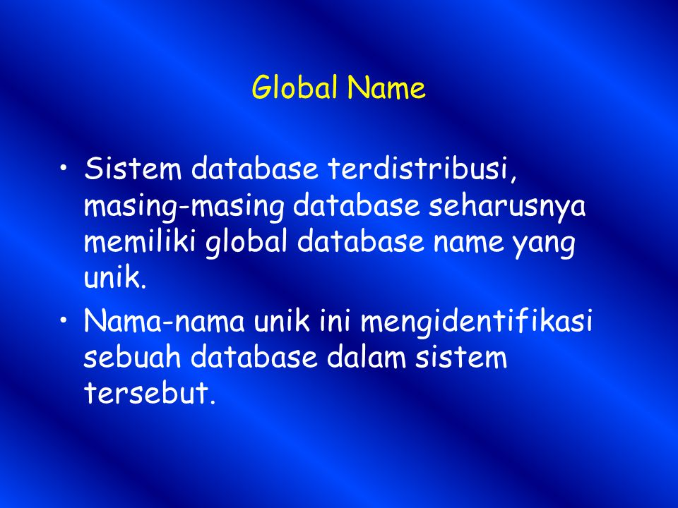 Global Name Sistem database terdistribusi, masing-masing database seharusnya memiliki global database name yang unik.