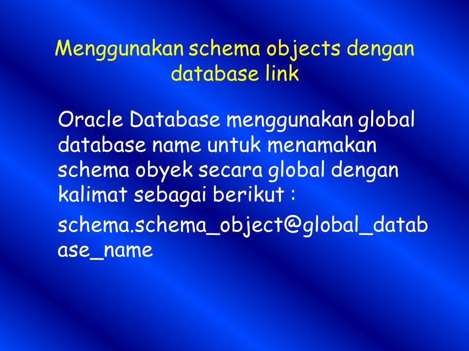 Menggunakan schema objects dengan database link