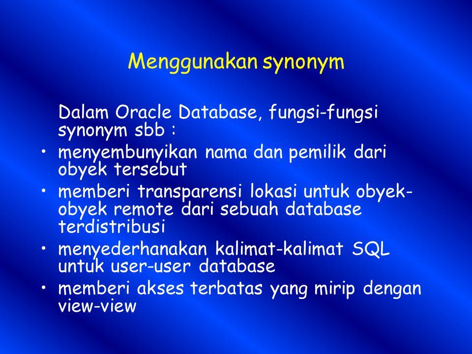 Menggunakan synonym Dalam Oracle Database, fungsi-fungsi synonym sbb :