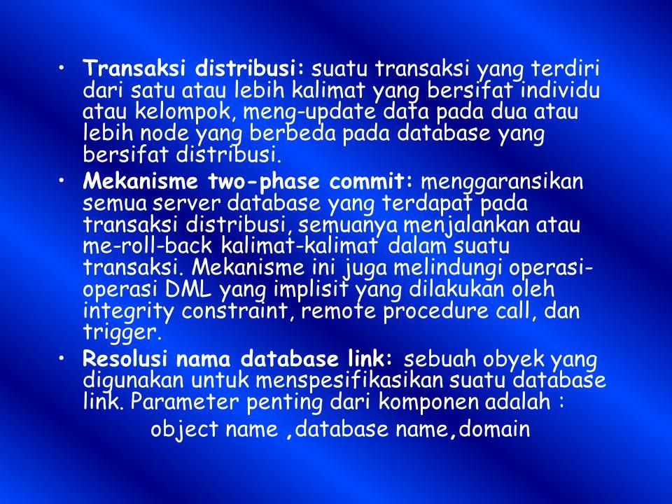 Transaksi distribusi: suatu transaksi yang terdiri dari satu atau lebih kalimat yang bersifat individu atau kelompok, meng-update data pada dua atau lebih node yang berbeda pada database yang bersifat distribusi.