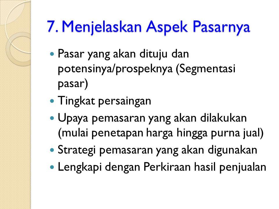 7. Menjelaskan Aspek Pasarnya