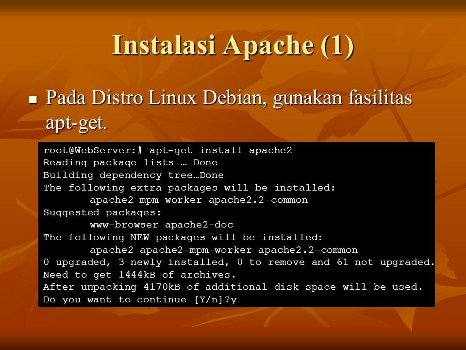 Instalasi Apache (1) Pada Distro Linux Debian, gunakan fasilitas apt-get. root@WebServer:# apt-get install apache2.