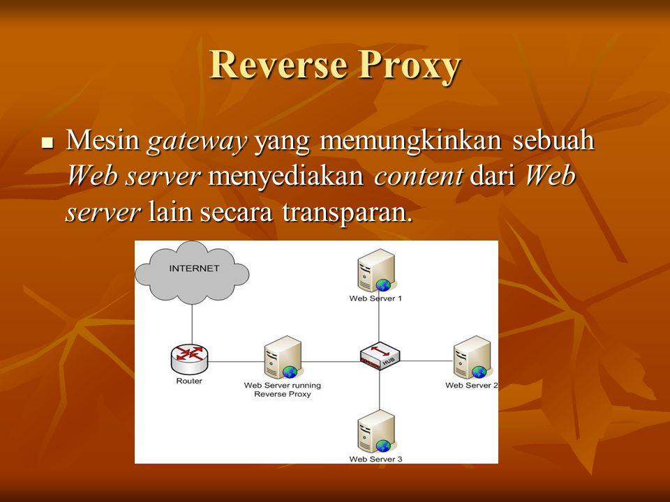 Reverse Proxy Mesin gateway yang memungkinkan sebuah Web server menyediakan content dari Web server lain secara transparan.