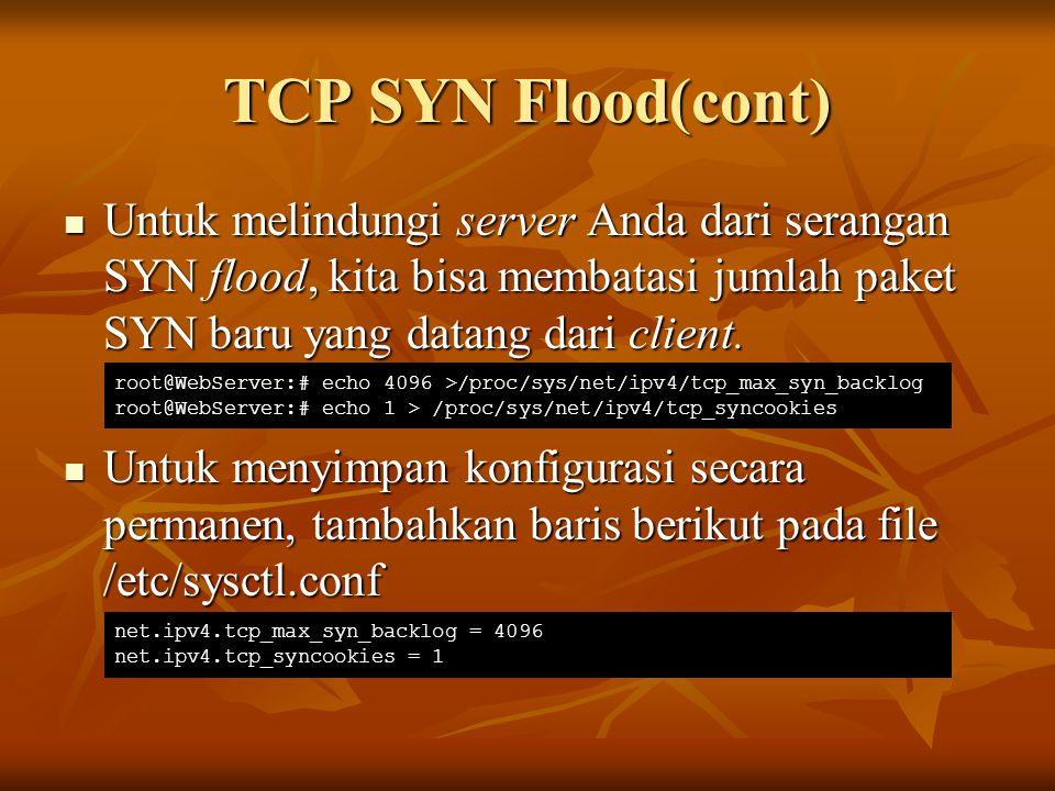 TCP SYN Flood(cont) Untuk melindungi server Anda dari serangan SYN flood, kita bisa membatasi jumlah paket SYN baru yang datang dari client.