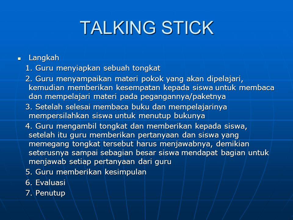 TALKING STICK Langkah 1. Guru menyiapkan sebuah tongkat