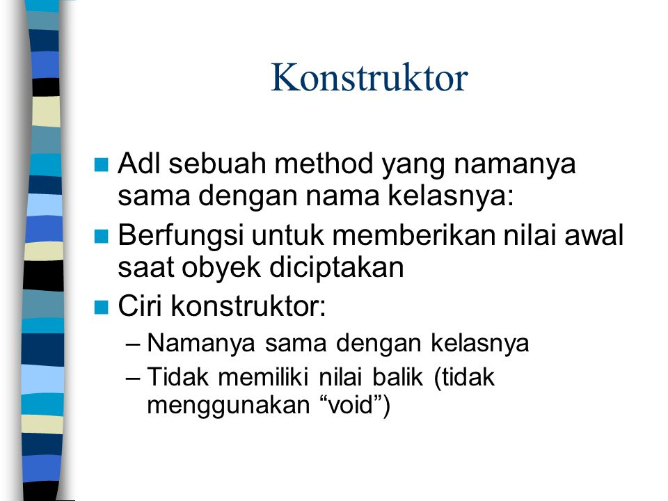 Konstruktor Adl sebuah method yang namanya sama dengan nama kelasnya: