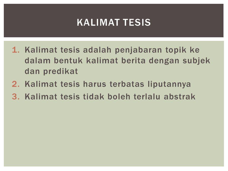 Kalimat tesis Kalimat tesis adalah penjabaran topik ke dalam bentuk kalimat berita dengan subjek dan predikat.