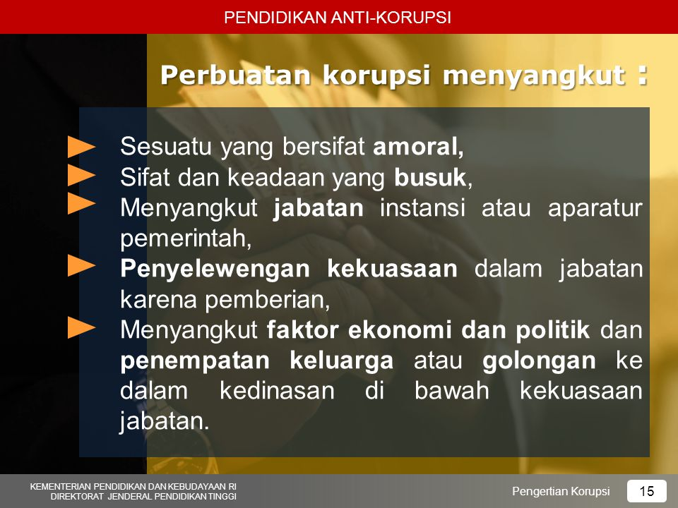 Perbuatan korupsi menyangkut :