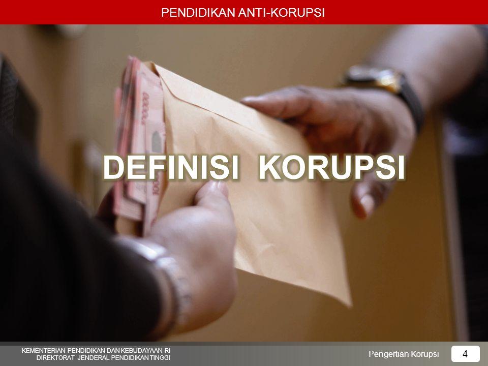 DEFINISI KORUPSI PENDIDIKAN ANTI-KORUPSI 4 Pengertian Korupsi