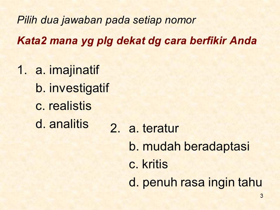 a. imajinatif b. investigatif c. realistis d. analitis 2. a. teratur