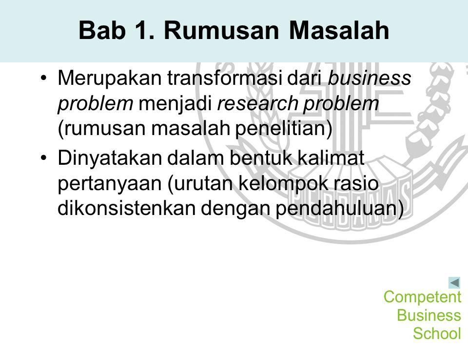 Bab 1. Rumusan Masalah Merupakan transformasi dari business problem menjadi research problem (rumusan masalah penelitian)