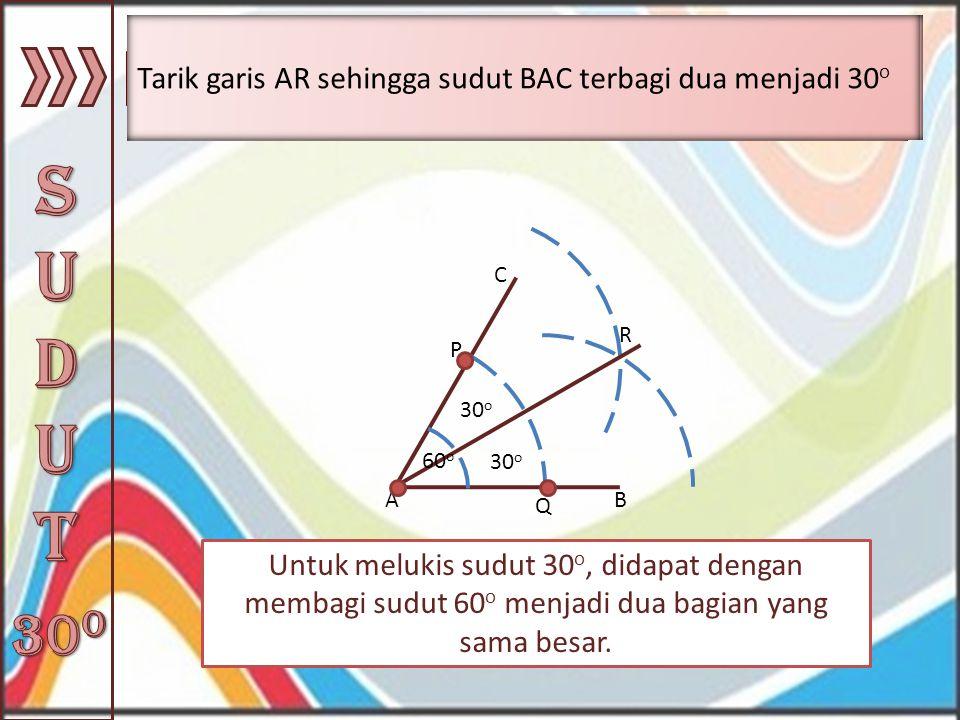 Tarik garis AR sehingga sudut BAC terbagi dua menjadi 30o