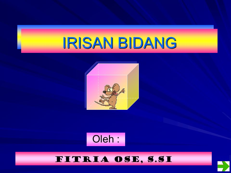 IRISAN BIDANG Oleh : Fitria ose, s.sI