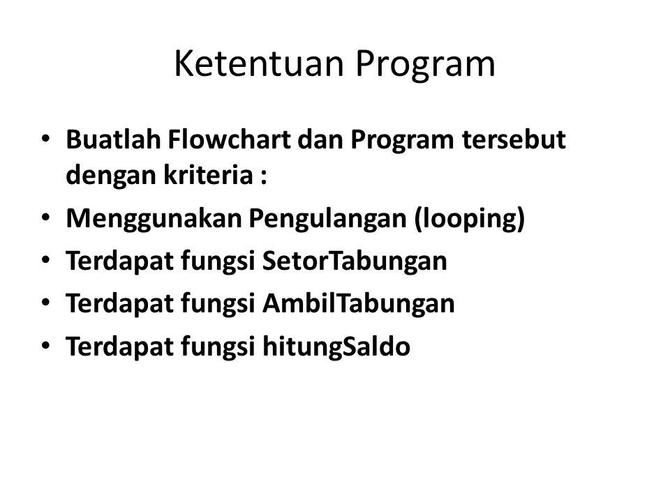 Ketentuan Program Buatlah Flowchart dan Program tersebut dengan kriteria : Menggunakan Pengulangan (looping)