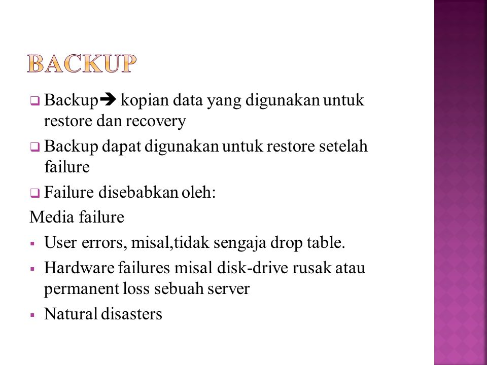 Backup Backup kopian data yang digunakan untuk restore dan recovery