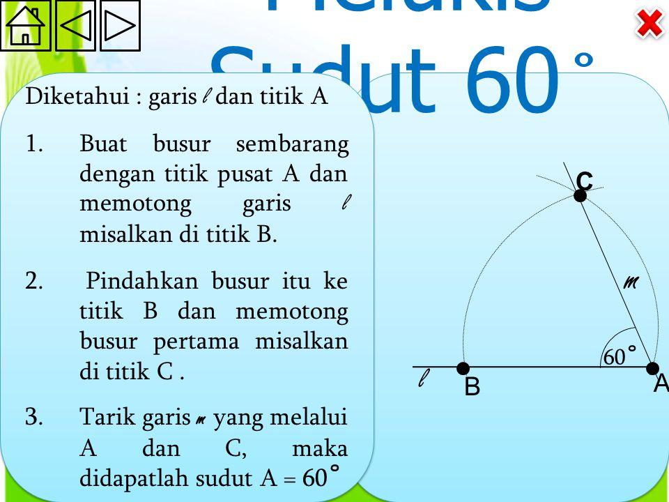 Melukis Sudut 60˚ m l C A B Diketahui : garis l dan titik A
