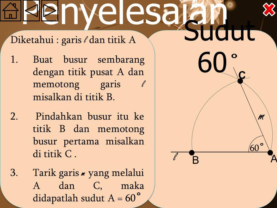 Penyelesaian Sudut 60˚ m l C A B Diketahui : garis l dan titik A