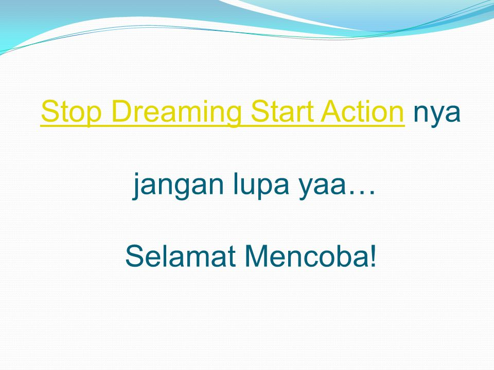 Stop Dreaming Start Action nya jangan lupa yaa… Selamat Mencoba!