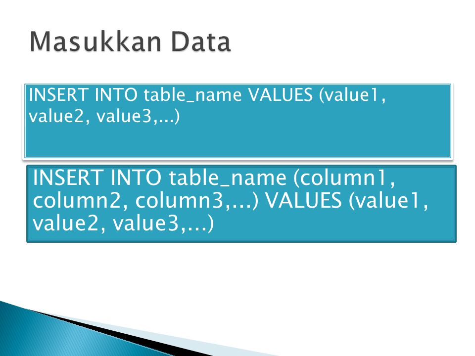 Masukkan Data INSERT INTO table_name VALUES (value1, value2, value3,...)