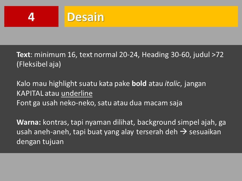 4 Desain. Text: minimum 16, text normal 20-24, Heading 30-60, judul >72 (Fleksibel aja)
