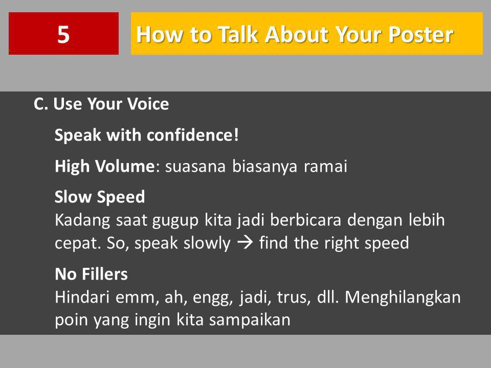 5 How to Talk About Your Poster C. Use Your Voice