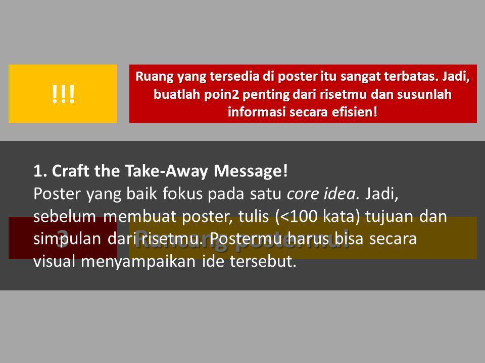 !!! 3 Rancang postermu! 1. Craft the Take-Away Message!