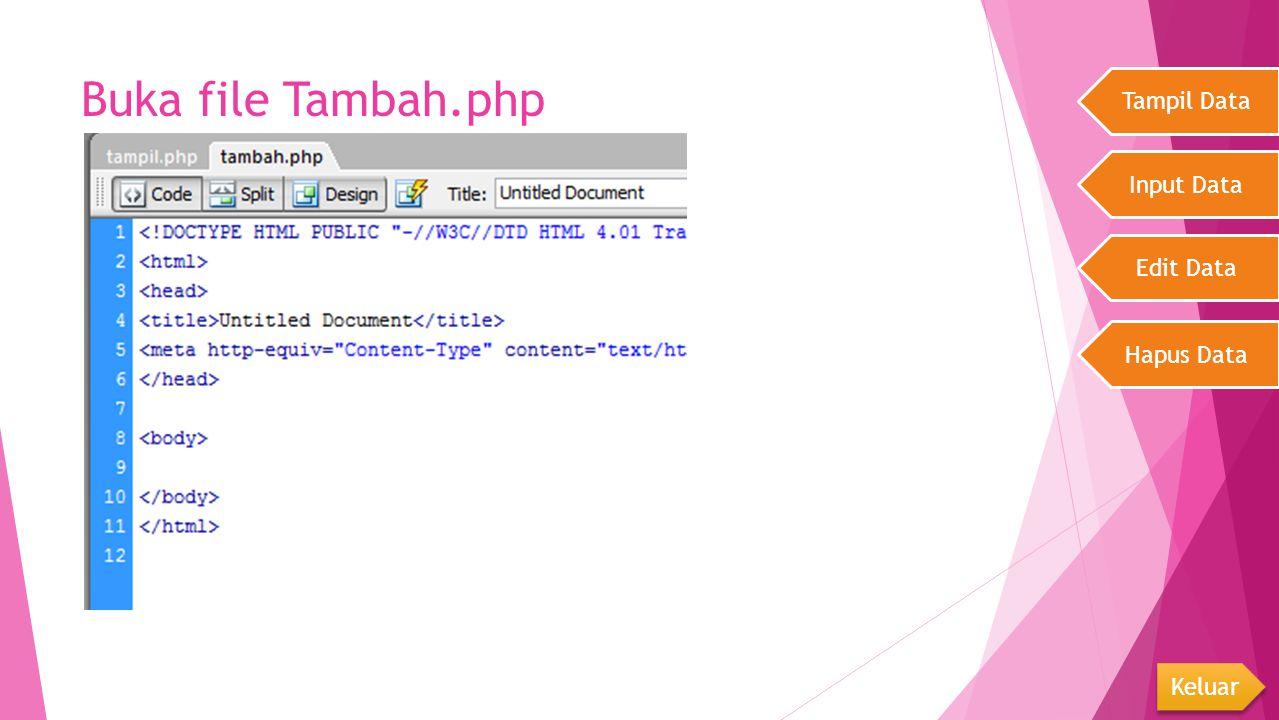 Buka file Tambah.php Tampil Data Input Data Edit Data Hapus Data