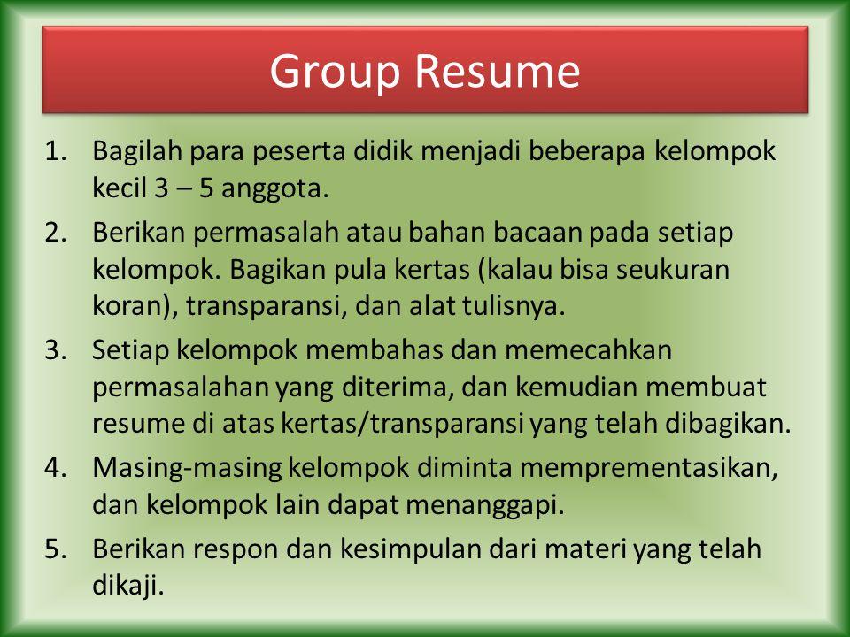 Group Resume Bagilah para peserta didik menjadi beberapa kelompok kecil 3 – 5 anggota.