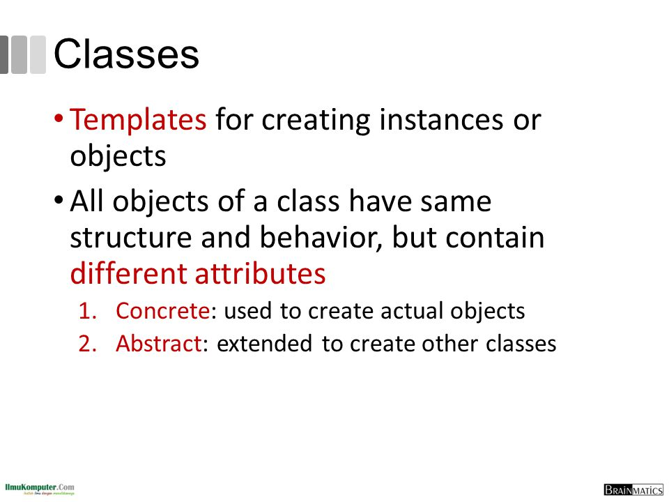 Classes Templates for creating instances or objects