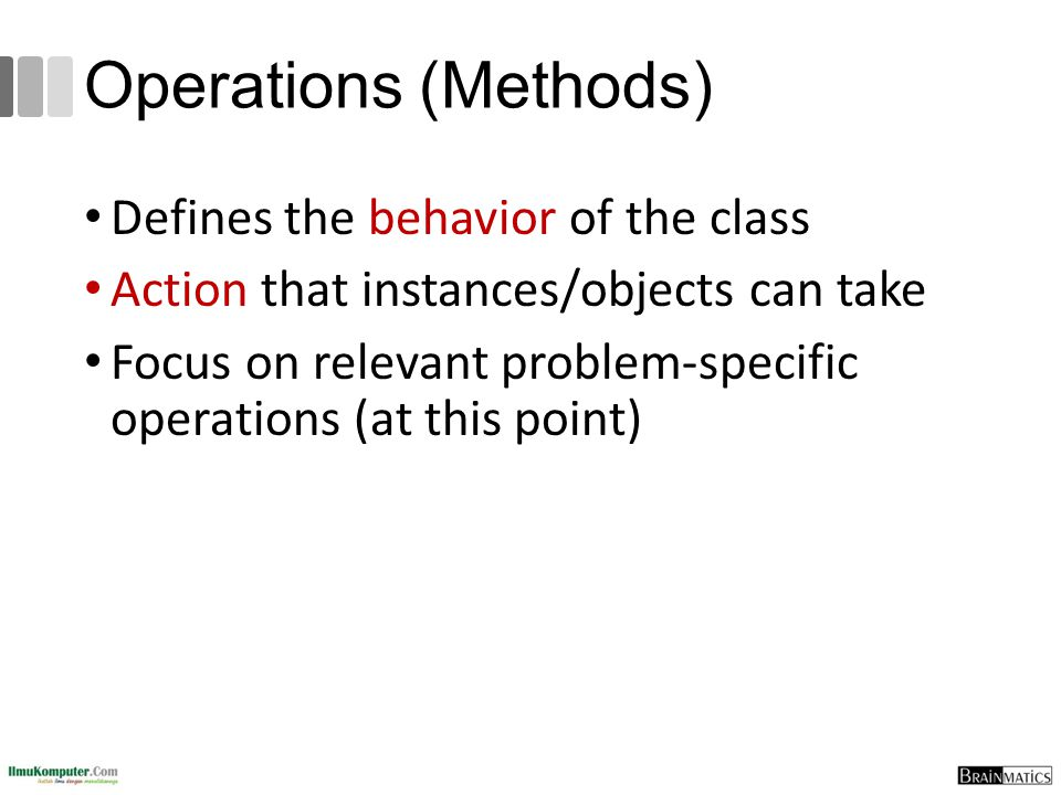 Operations (Methods) Defines the behavior of the class