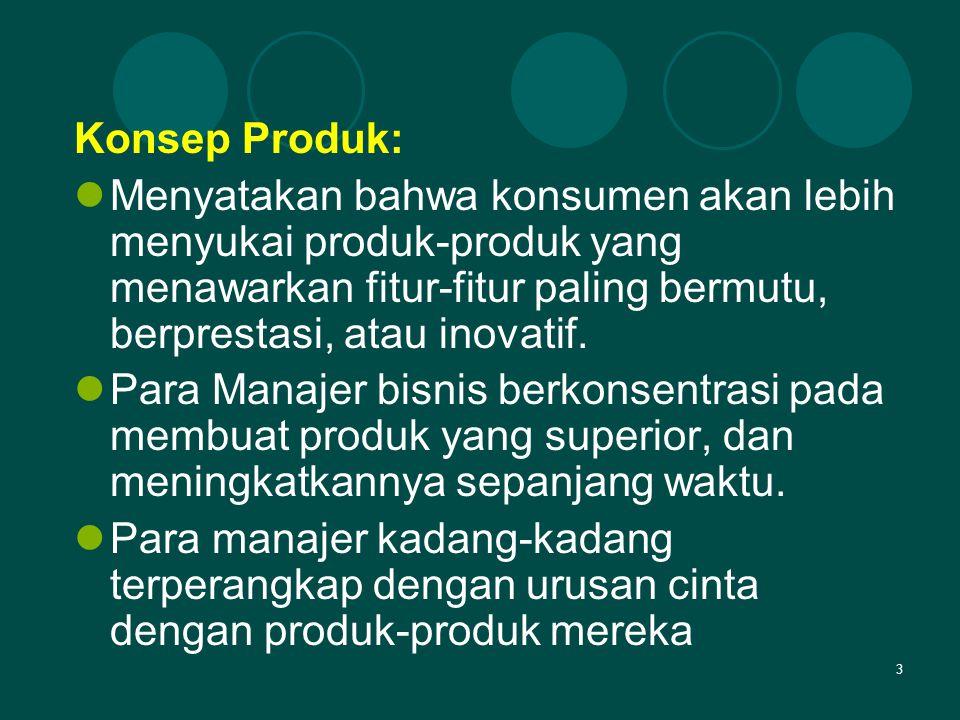 Konsep Produk: Menyatakan bahwa konsumen akan lebih menyukai produk-produk yang menawarkan fitur-fitur paling bermutu, berprestasi, atau inovatif.