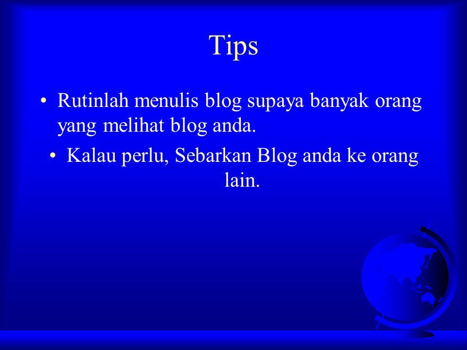Kalau perlu, Sebarkan Blog anda ke orang lain.