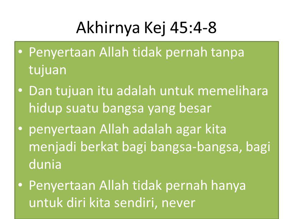 Akhirnya Kej 45:4-8 Penyertaan Allah tidak pernah tanpa tujuan