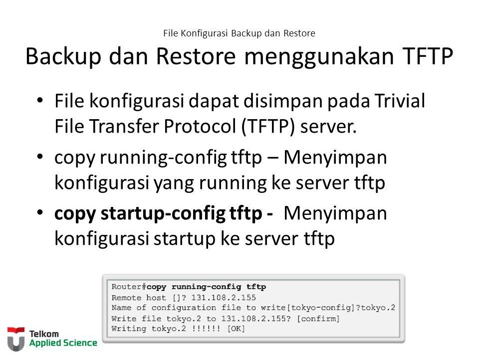 File Konfigurasi Backup dan Restore Backup dan Restore menggunakan TFTP