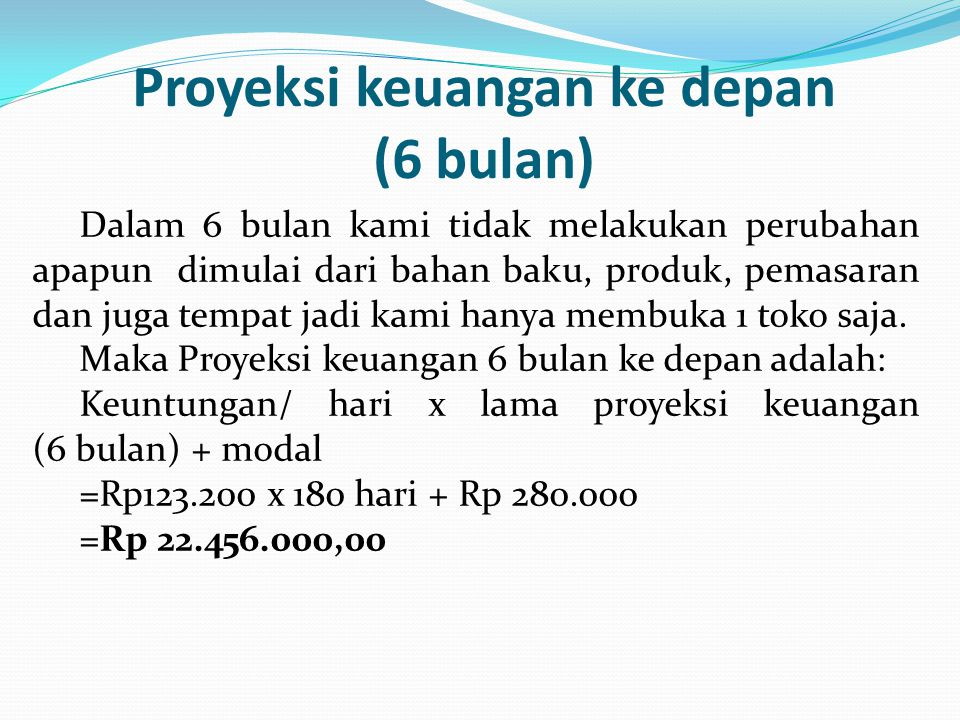 Proyeksi keuangan ke depan (6 bulan)