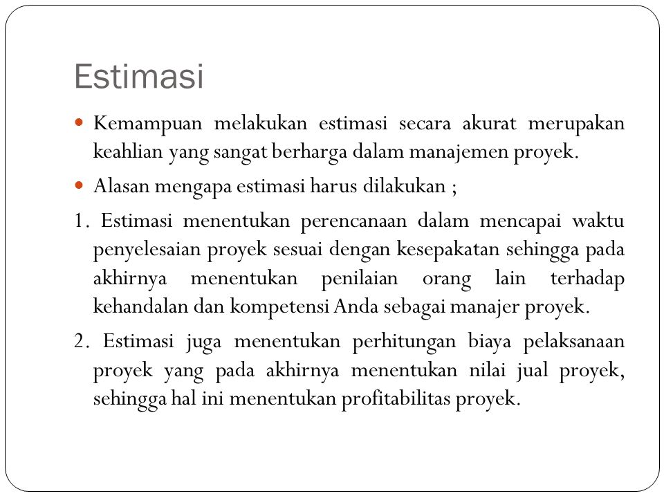 Estimasi Kemampuan melakukan estimasi secara akurat merupakan keahlian yang sangat berharga dalam manajemen proyek.