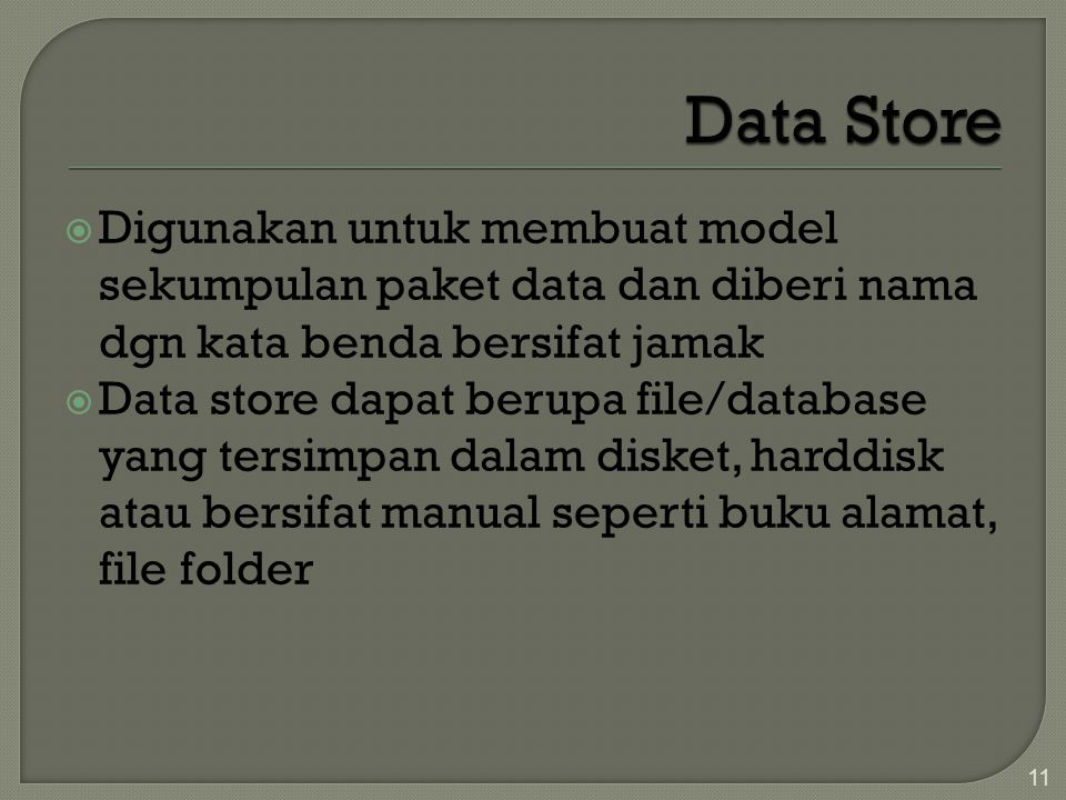 Data Store Digunakan untuk membuat model sekumpulan paket data dan diberi nama dgn kata benda bersifat jamak.