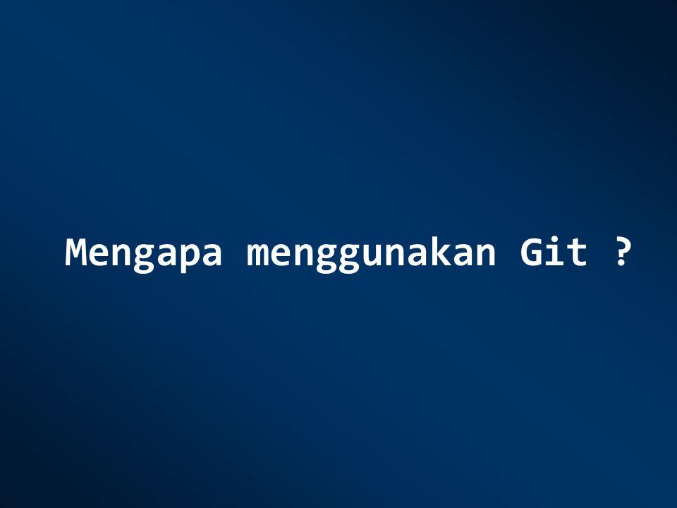 Mengapa menggunakan Git