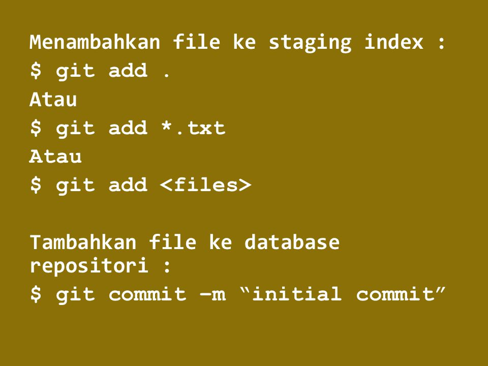 Menambahkan file ke staging index : $ git add. Atau $ git add