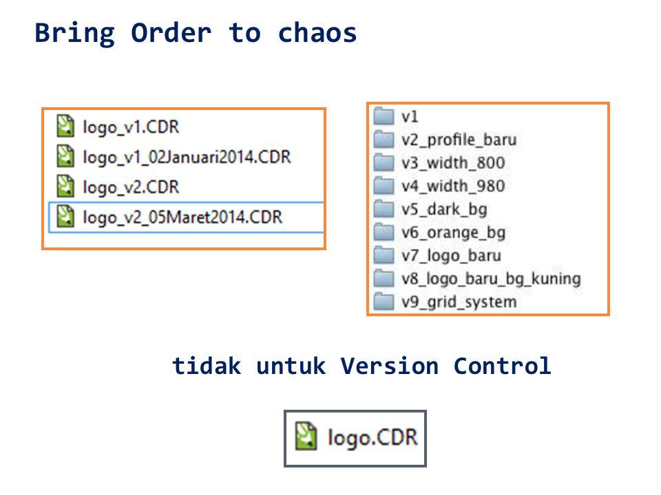 Bring Order to chaos tidak untuk Version Control