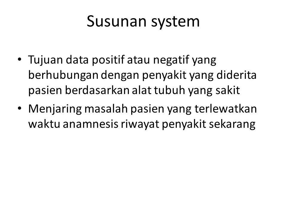 Susunan system Tujuan data positif atau negatif yang berhubungan dengan penyakit yang diderita pasien berdasarkan alat tubuh yang sakit.
