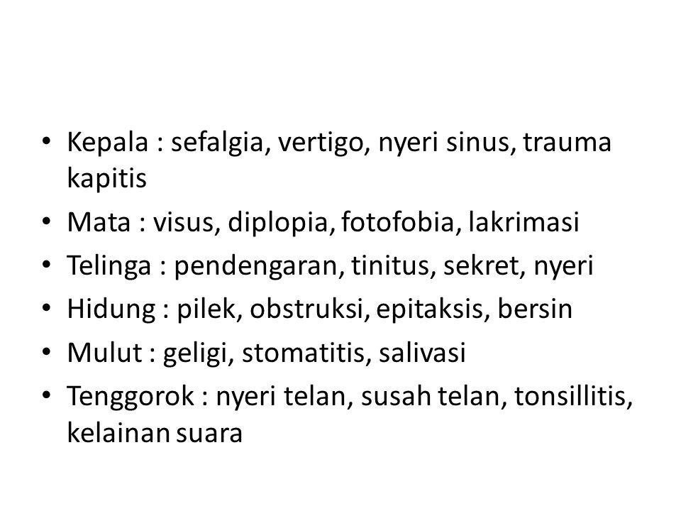 Kepala : sefalgia, vertigo, nyeri sinus, trauma kapitis