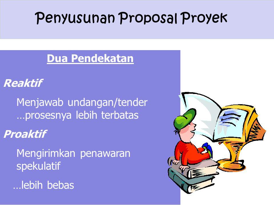 Dua Pendekatan Reaktif. Menjawab undangan/tender …prosesnya lebih terbatas. Proaktif. Mengirimkan penawaran spekulatif.