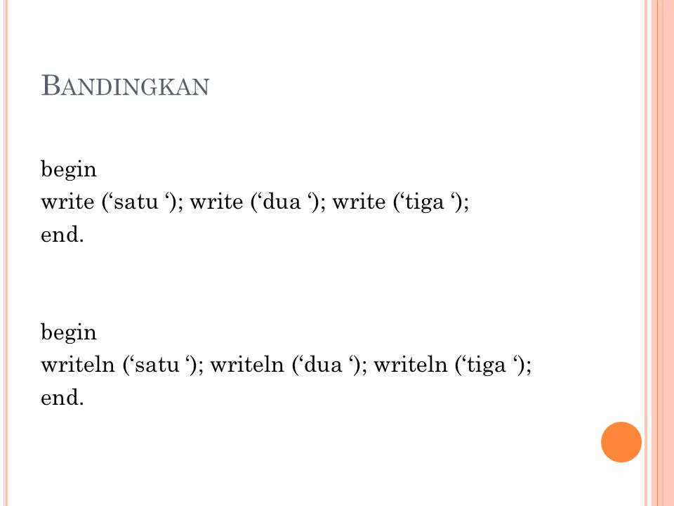 Bandingkan begin write ('satu '); write ('dua '); write ('tiga '); end.