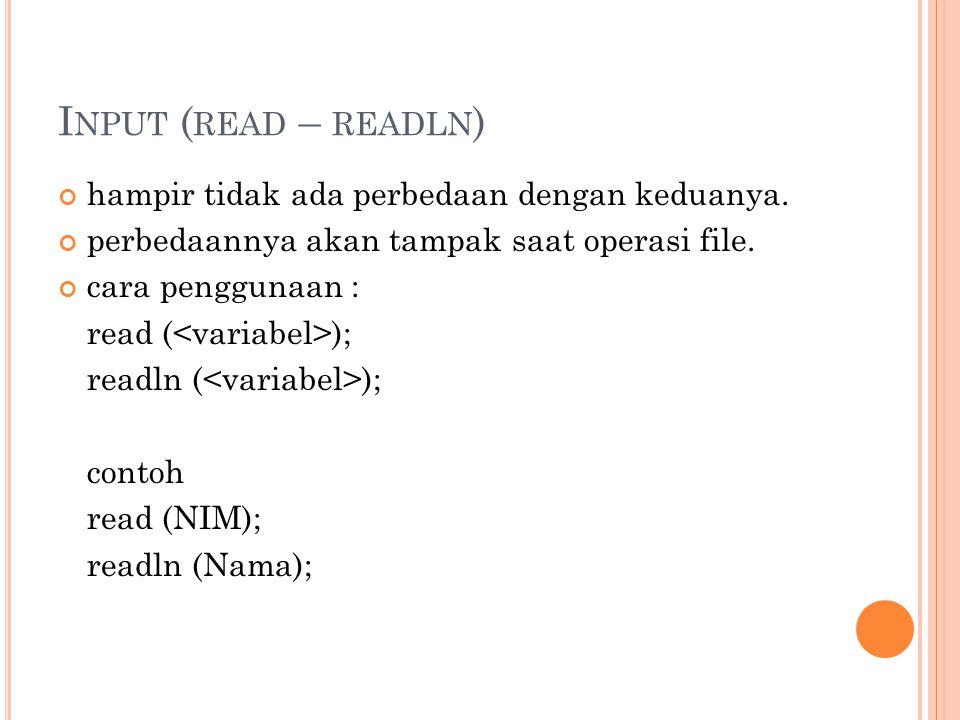 Input (read – readln) hampir tidak ada perbedaan dengan keduanya.