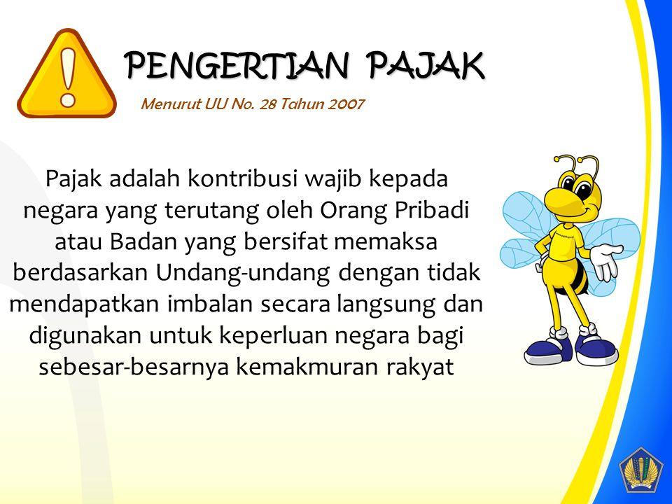 PENGERTIAN PAJAK Menurut UU No. 28 Tahun 2007.