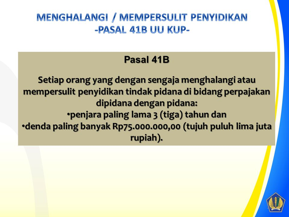 MENGHALANGI / MEMPERSULIT PENYIDIKAN -PASAL 41B UU KUP-