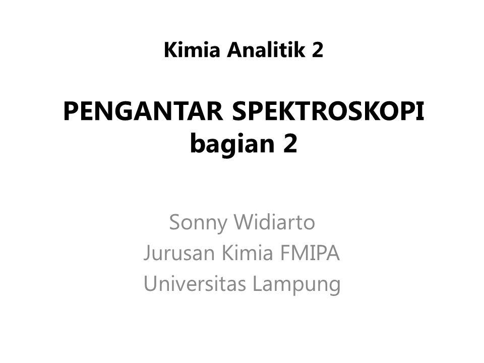 Kimia Analitik 2 PENGANTAR SPEKTROSKOPI bagian 2