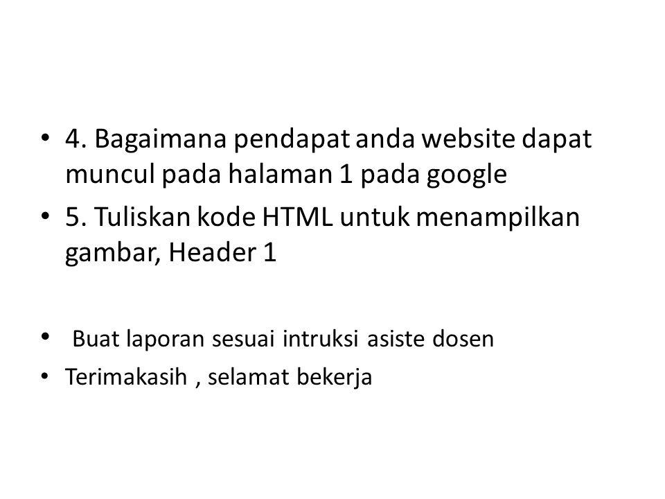 5. Tuliskan kode HTML untuk menampilkan gambar, Header 1