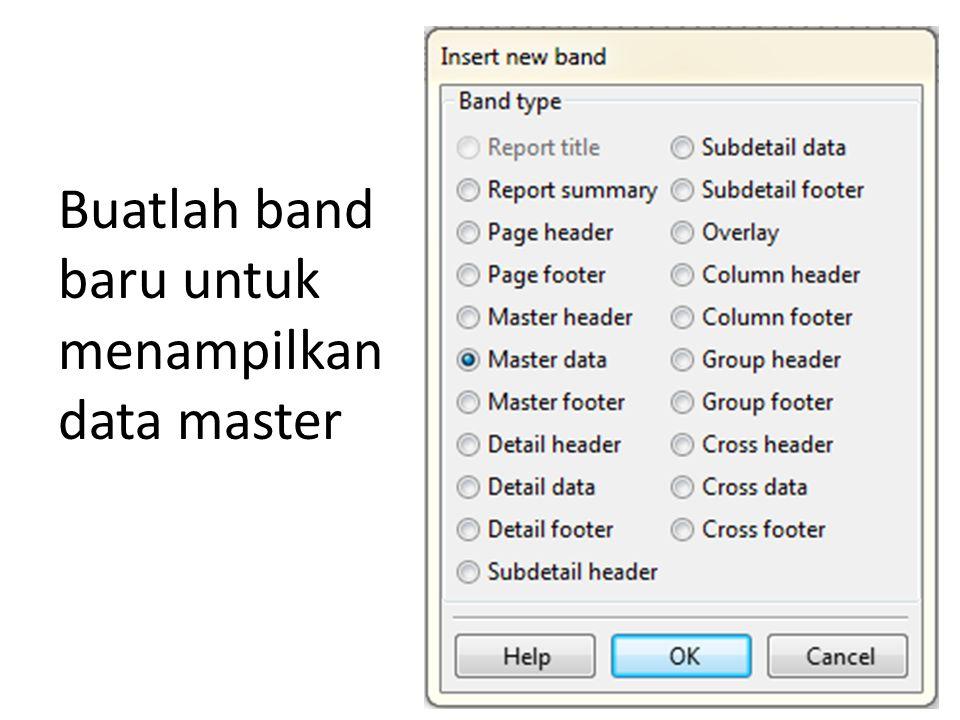 Buatlah band baru untuk menampilkan data master